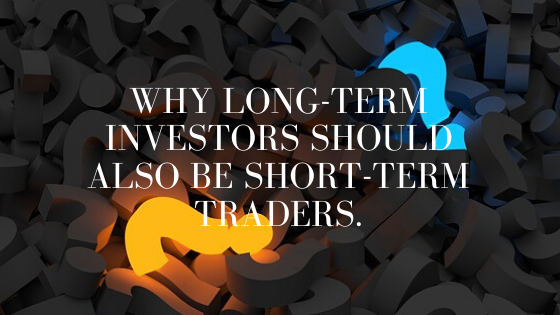 Why Long-Term Investors Should Also Be Short-Term Traders