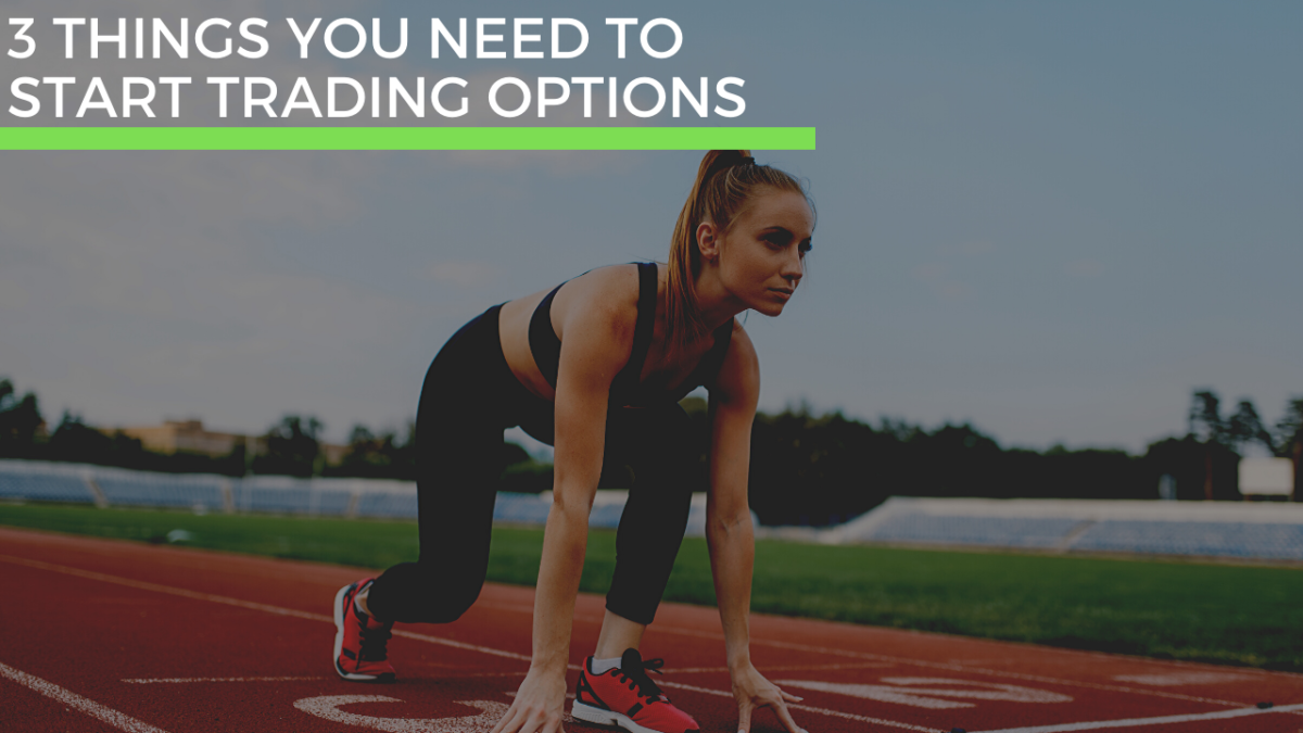 3 Things You Need to Start Trading Options