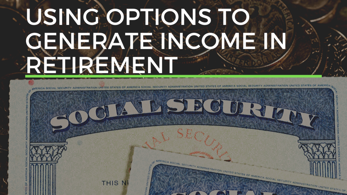 USING OPTIONS TO GENERATE INCOME IN RETIREMENT