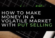 How to Make Money in a Volatile Market with Put Selling